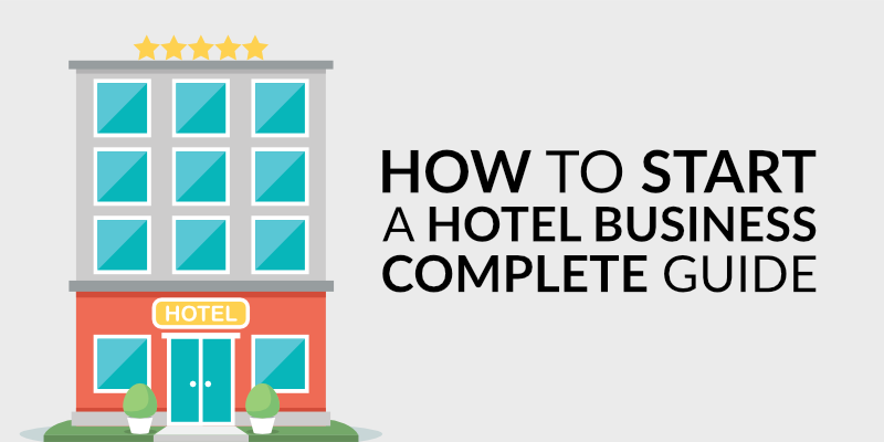How to Start a Hotel Business: Complete Guide