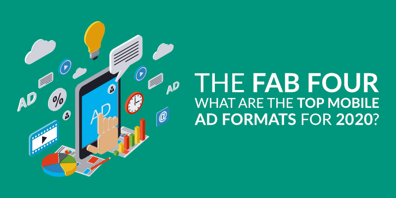 The Fab Four: What Are the Top Mobile Ad Formats for 2020?