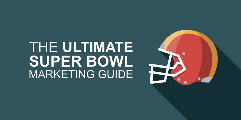 The Ultimate Super Bowl Marketing Guide
