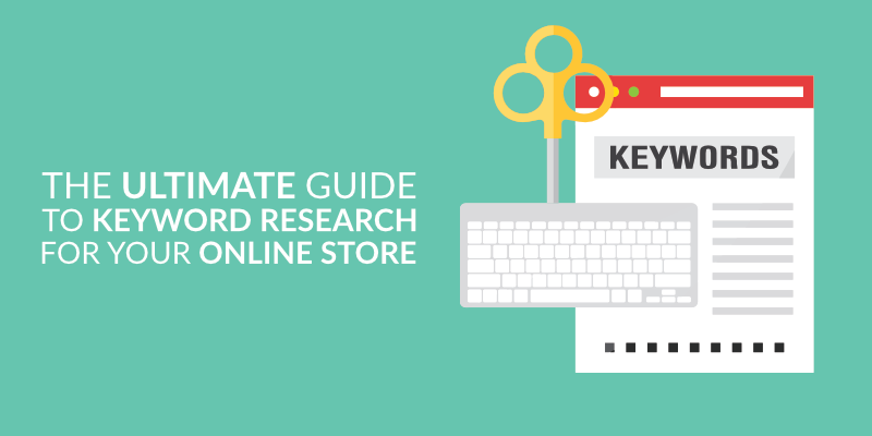 The Ultimate Guide to Keyword Research for Your Online Store