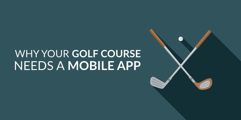 Why Your Golf Course Needs a Mobile App in 2019