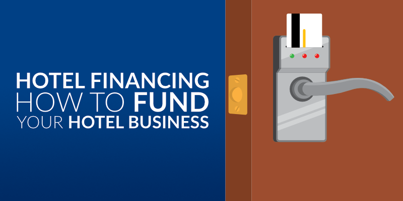 Hotel Financing: How to Fund Your Hotel Business
