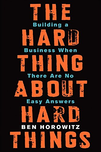 The Hard Things About Hard Things: Building a Business When There Are No Easy Answers book cover