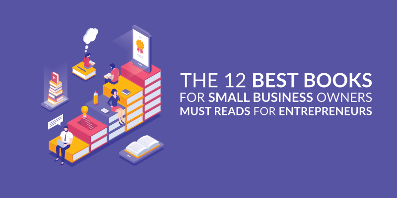 The 12 Best Books for Small Business Owners – Must Reads for Entrepreneurs