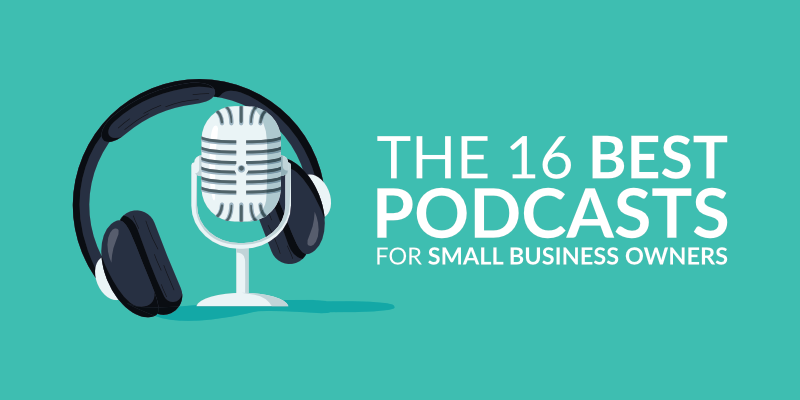 The 16 Best Podcasts for Small Business Owners
