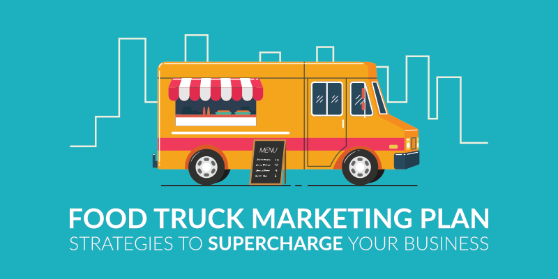 Food Truck Marketing Plan: Strategies to Supercharge Your Business