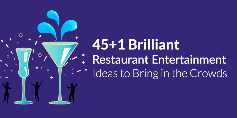 45+1 Brilliant Restaurant Entertainment Ideas to Bring in the Crowds