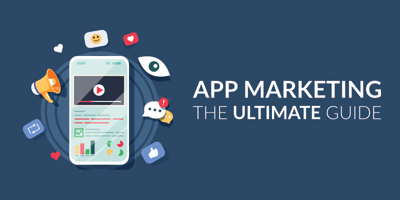 App Marketing: the Ultimate Guide to Promoting Your App