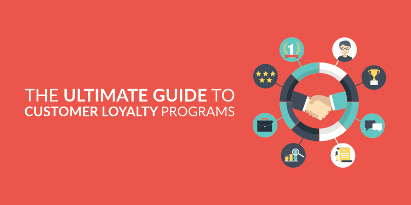 The Ultimate Guide to Customer Loyalty Programs