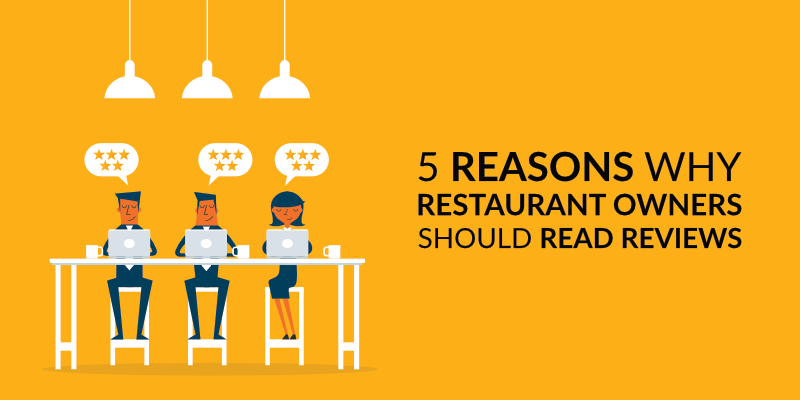5 Reasons Why Restaurant Owners Should Read Reviews