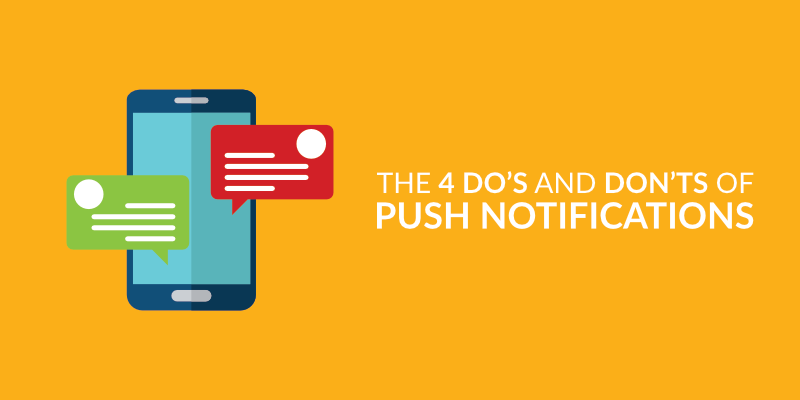 The 4 Do's and Don'ts of Push Notifications