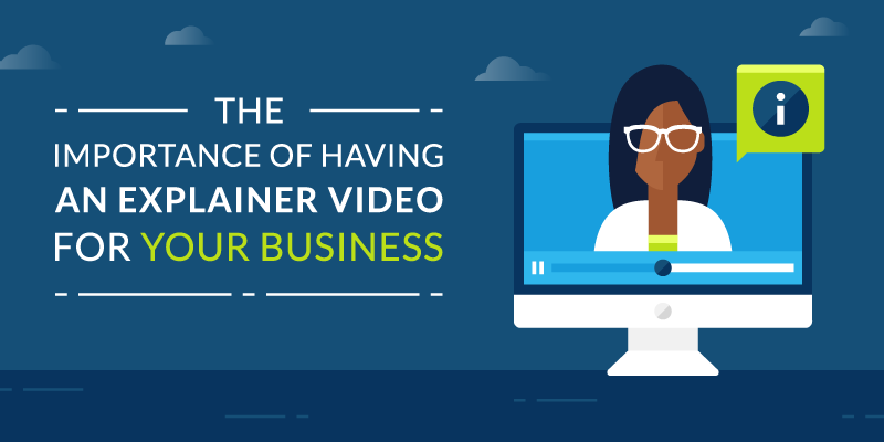 The Importance of Having an Explainer Video for Your Business