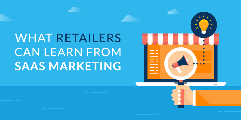 What Retailers Can Learn From SAAS Marketing