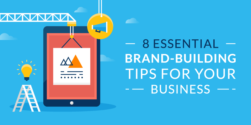 How to Build a Brand: 8 Essential Brand-Building Tips