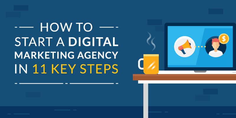 How to Start a Digital Marketing Agency: 11 Key Steps