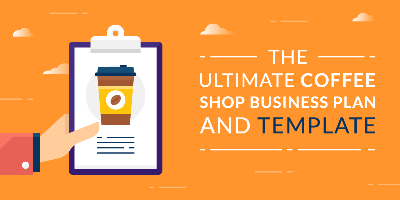 The Ultimate Coffee Shop Business Plan and Template