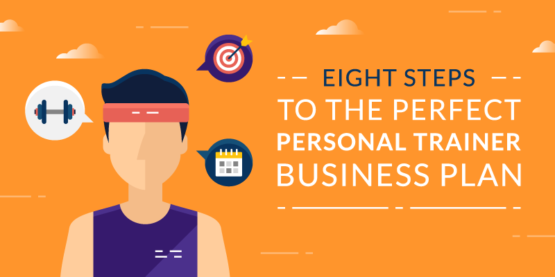 Eight Steps to the Perfect Personal Trainer Business Plan