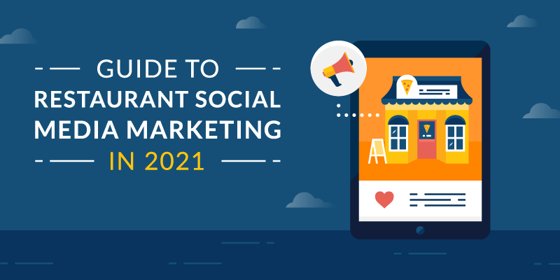 Guide to Restaurant Social Media Marketing in 2021