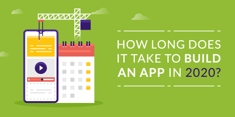 How Long Does It Take to Build an App in 2020?