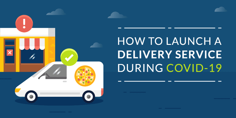 How to Launch a Restaurant Delivery Service During COVID-19