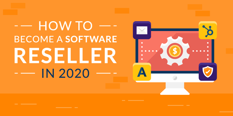 How to Become a Software Reseller in 2020
