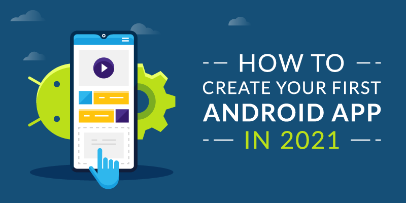 How to Create Your First Android App in 2021