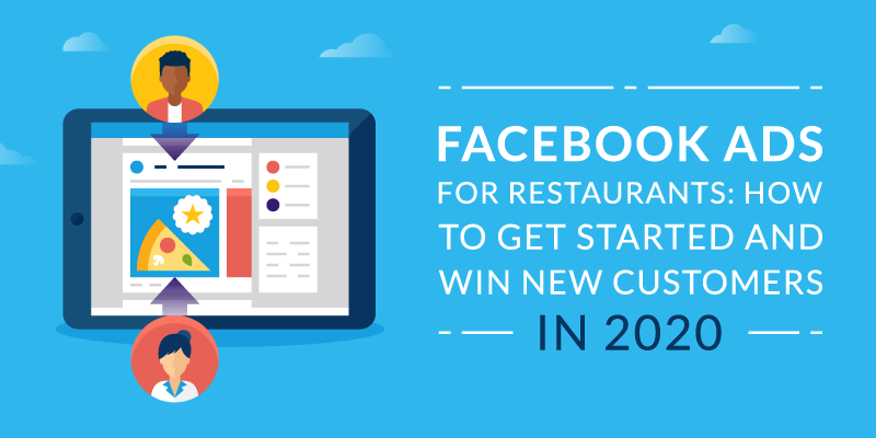 Facebook Ads for Restaurants: How to Get Started and Win New Customers in 2020