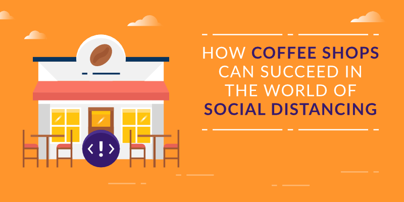 How Coffee Shops Can Succeed in the World of Social Distancing