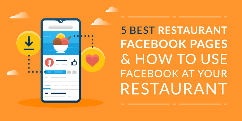 5 Best Restaurant Facebook Pages & How to Use Facebook at Your Restaurant