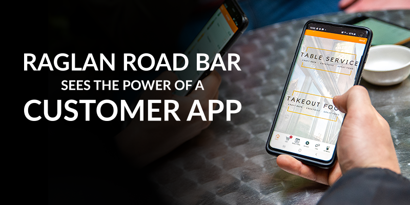 Raglan Road Bar Sees the Power of a Customer App