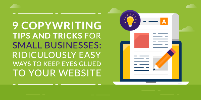 9 Copywriting Tips and Tricks for Small Businesses: Ridiculously Easy Ways to Keep Eyes Glued to Your Website