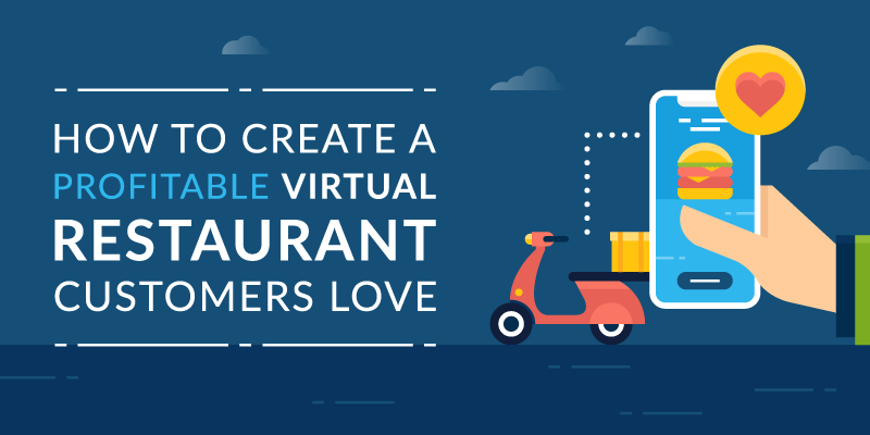 How to Create a Profitable Virtual Restaurant Customers Love