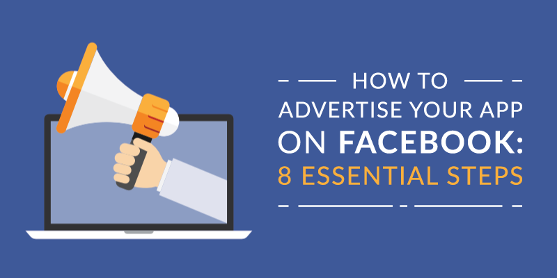 How to Advertise Your App on Facebook: 8 Essential Steps