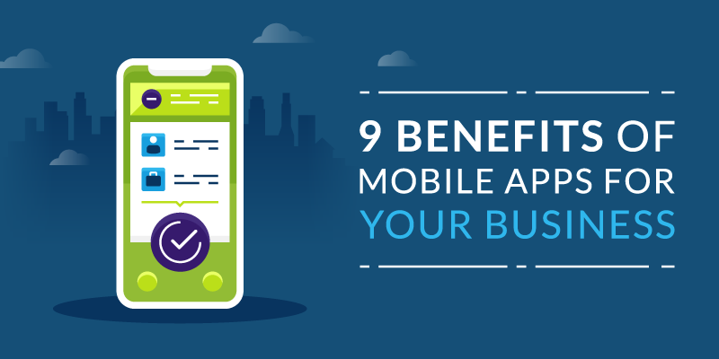 9 Benefits of Mobile Apps for Your Business
