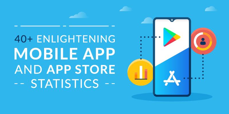 40+ Enlightening Mobile App and App Store Statistics