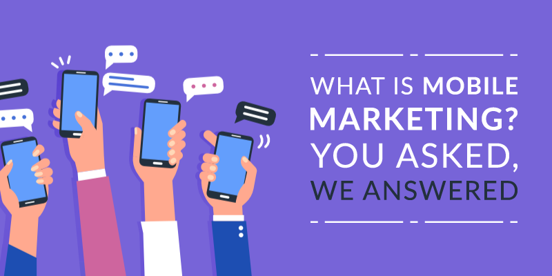What is Mobile Marketing? You Asked, We Answered