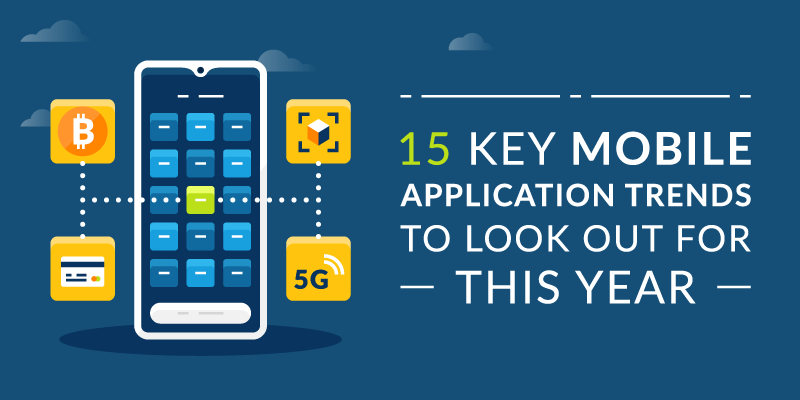 15 Key Mobile Application Trends to Look Out for This Year