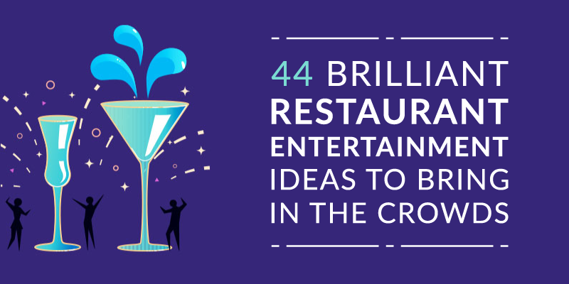 44 Brilliant Restaurant Entertainment Ideas to Bring in the Crowds