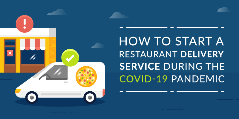 How to Launch a Restaurant Delivery Service During the COVID-19 Pandemic