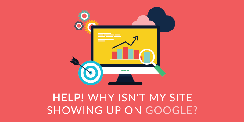 Help! Why Isn't My Site Showing Up on Google?