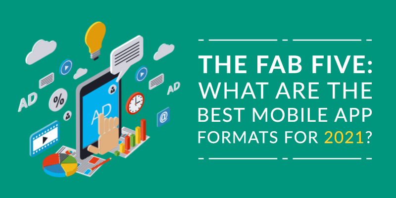 The Fab Five: What Are the Top Mobile Ad Formats for 2021?