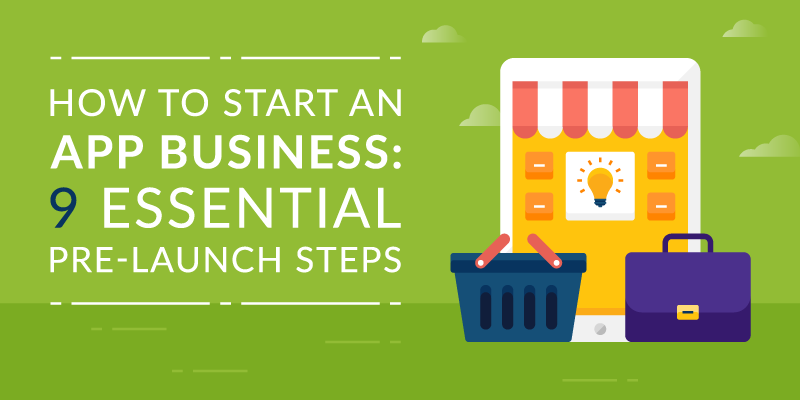 How to Start an App Business: 9 Essential Pre-Launch Steps