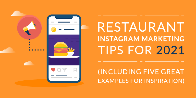 Restaurant Instagram Marketing Tips for 2021 (Including Five Great Examples for Inspiration)