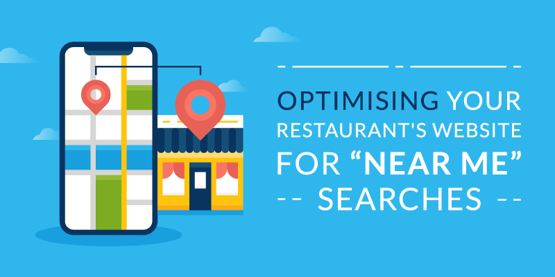 "Optimising Your Restaurant's Website for ""Near Me"" Searches"