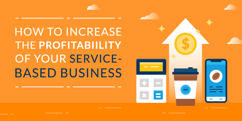 How to Increase the Profitability of Your Service-Based Business