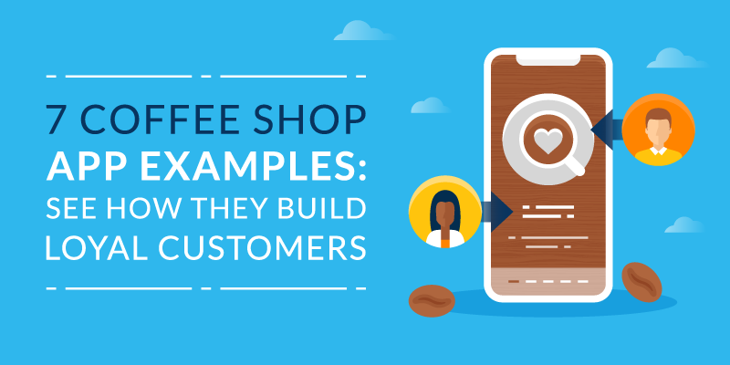 7 Coffee Shop App Examples: See How They Build Loyal Customers