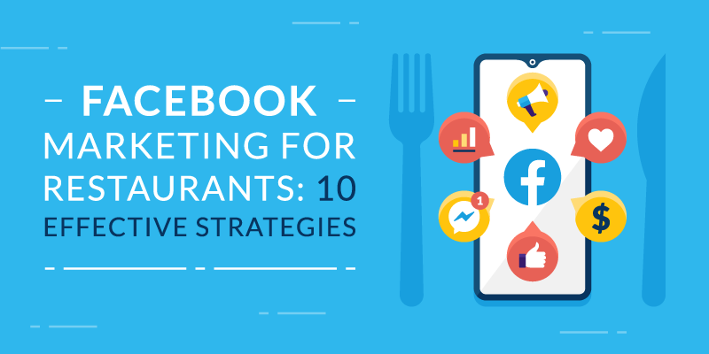 Facebook Marketing for Restaurants: 10 Effective Strategies