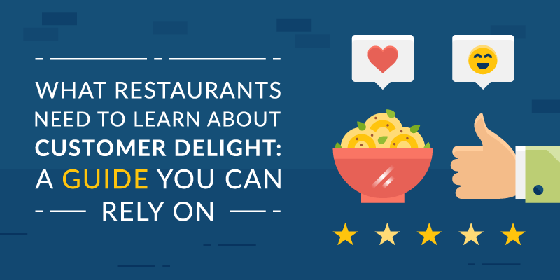 What Restaurants Need To Learn About Customer Delight: A Guide You Can Rely On