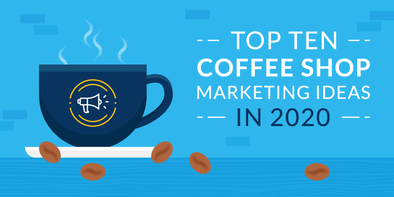 Top Ten Coffee Shop Marketing Ideas in 2020