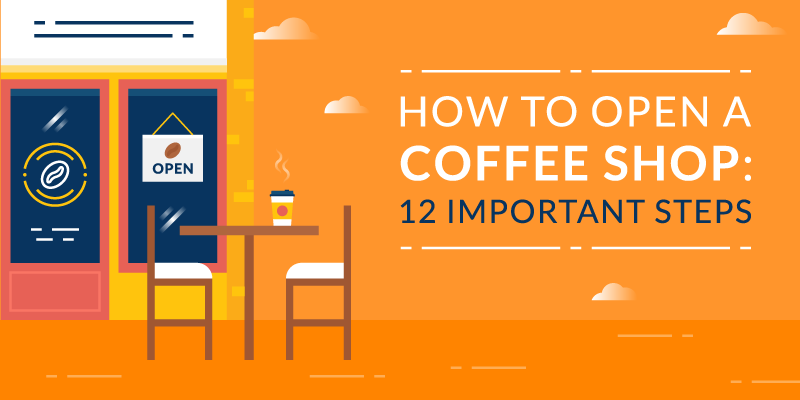How to Open a Coffee Shop: 12 Important Steps